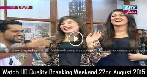 Breaking Weekend 22nd August 2015