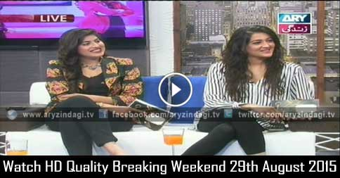 Breaking Weekend 29th August 2015
