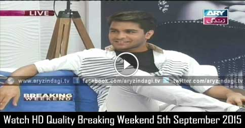 Breaking Weekend 5th September 2015