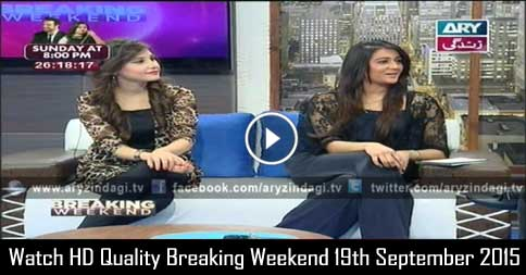 Breaking Weekend 19th September 2015
