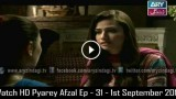 Pyarey Afzal Ep – 31 – 1st September 2015