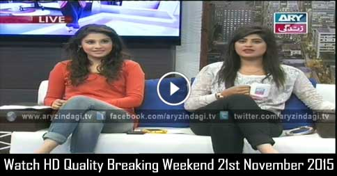 Breaking Weekend 21st November 2015