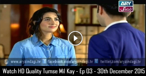 Tumse Mil Kay – Ep 03 – 30th December 2015