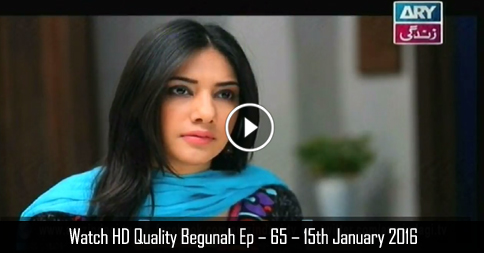 Begunah Ep – 65 – 15th January 2016