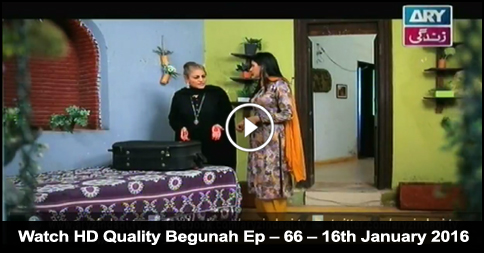 Begunah Ep – 66 – 16th January 2016