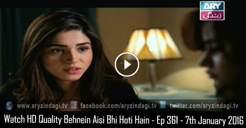 Behnein Aisi Bhi Hoti Hain – Ep 361 – 7th January 2016