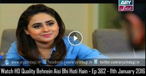 Behnein Aisi Bhi Hoti Hain – Ep 362 – 11th January 2016