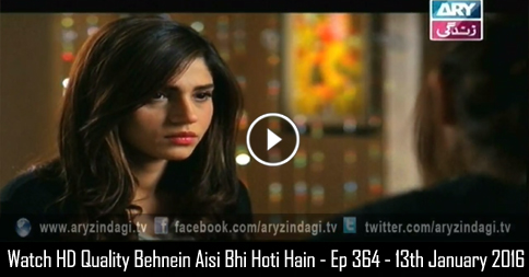 Behnein Aisi Bhi Hoti Hain – Ep 364 – 13th January 2016