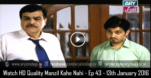 Manzil Kahe Nahi – Ep 43 – 13th January 2016