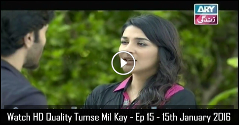 Tumse Mil Kay – Ep 15 – 15th January 2016