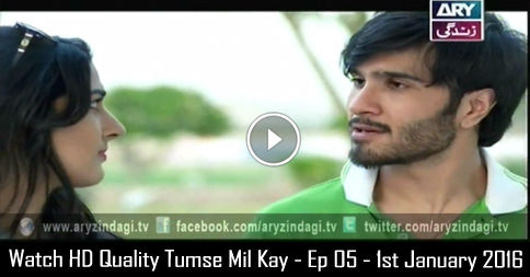 Tumse Mil Kay – Ep 05 – 1st January 2016