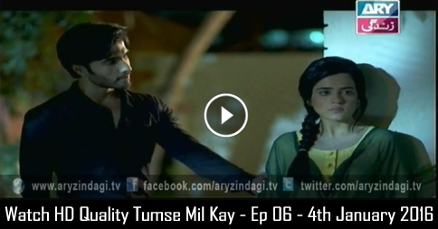 Tumse Mil Kay – Ep 06 – 4th January 2016