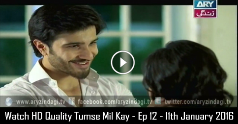 Tumse Mil Kay – Ep 12 – 12th January 2016