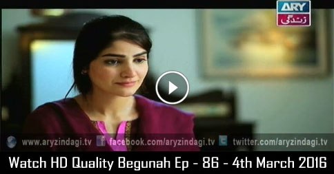 Begunah Ep – 86 – 4th March 2016
