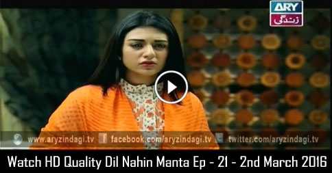 Dil Nahin Manta Ep – 21 – 2nd March 2016