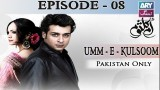 Umm-e-Kulsoom – Episode 08 – 9th November 2016