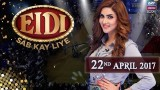 Eidi Sab Kay Liye – 22nd April 2017