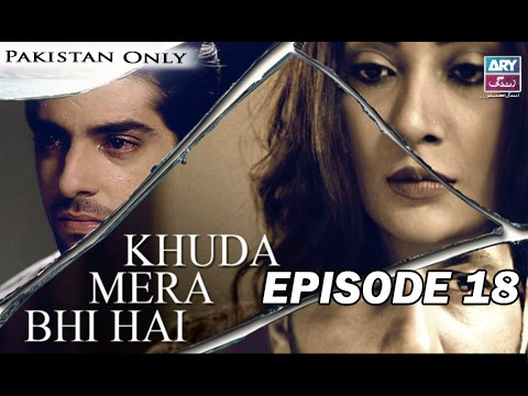 Khuda Mera Bhi Hai – Episode 18 – 15th May 2017