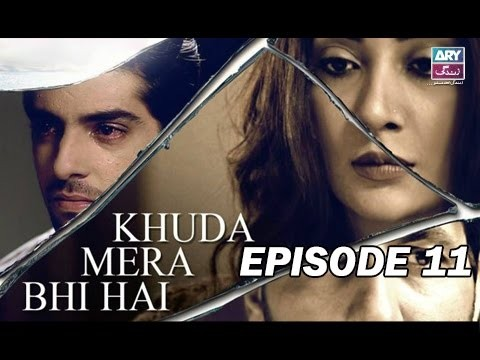 Khuda Mera Bhi Hai – Episode 11 – 2nd May 2017