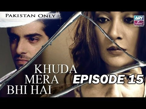 Khuda Mera Bhi Hai – Episode 15 – 9th May 2017