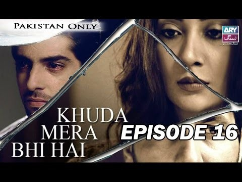 Khuda Mera Bhi Hai – Episode 16 – 10th May 2017