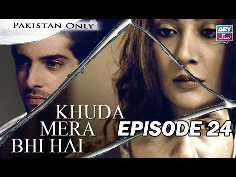 Khuda Mera Bhi Hai – Episode 24 – 24th May 2017