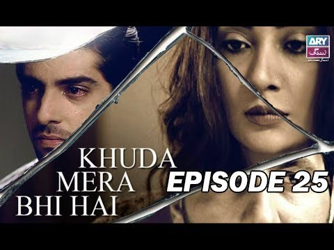 Khuda Mera Bhi Hai – Episode 25 – 25th May 2017