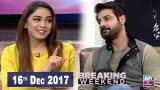 Breaking Weekend – Guest: Sohail Sameer – 16th December 2017