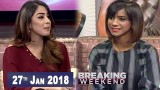 Breaking Weekend – Guest: Natasha Humera Ejaz – 27th January 2018