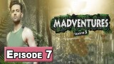 Madventures Season-3 Episode 7 – 24th March 2018