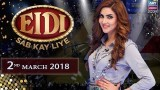 Eidi Sab Kay Liye – 2nd March 2018