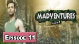 Madventures Season-3 Episode 11 – 7th April 2018