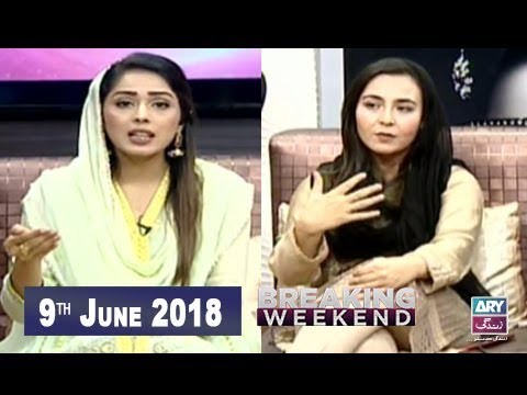 Breaking Weekend – Guest: Asif Sanan & Natasha Baig – 9th June 2018
