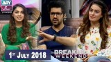 Breaking Weekend – Guest: Asim Mehmood & Arova – 1st July 2018