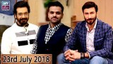 Salam Zindagi with Faysal Qureshi – 23rd July 2018