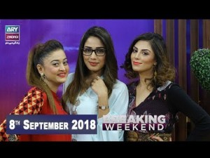 Breaking Weekend – Guest: Mahrosh Rana & Sadaf Umair – 8th September 2018