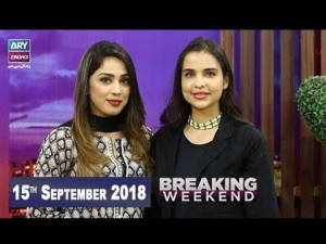 Breaking Weekend – Guest: Sana Sarfraz – 15th September 2018