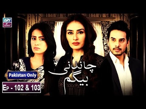 Chandni Begum – Episode 102 & 103 – 17th February 2019
