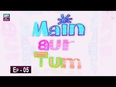 Mein Aur Tum Episode 05 – 11th May 2019