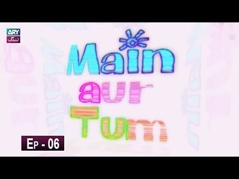 Mein Aur Tum Episode 06 – 12th May 2019