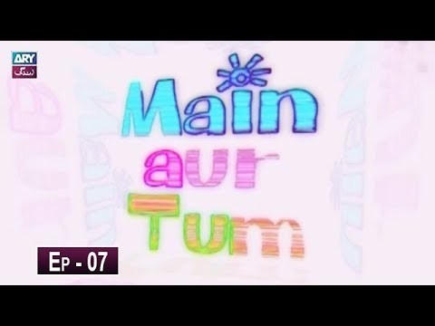 Mein Aur Tum Episode 07 – 13th May 2019