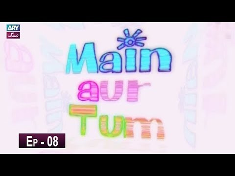 Mein Aur Tum Episode 08 – 14th May 2019