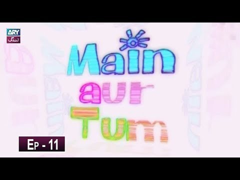 Mein Aur Tum Episode 11 – 17th May 2019