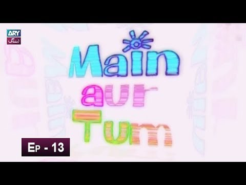 Mein Aur Tum Episode 13 – 19th May 2019
