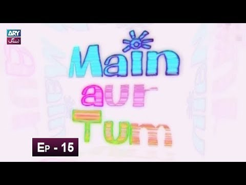 Mein Aur Tum Episode 15 – 21st May 2019