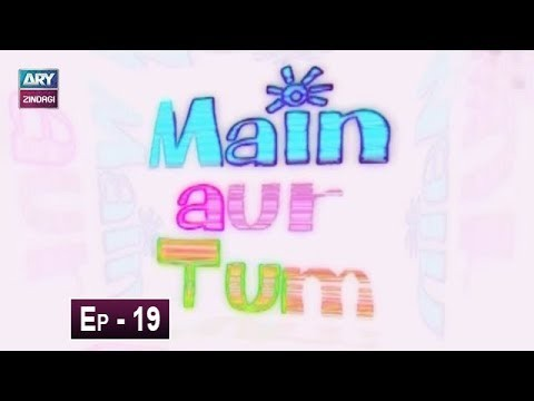 Mein Aur Tum Episode 19 – 25th May 2019