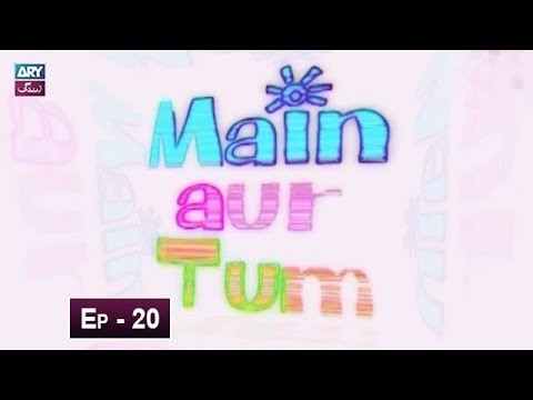 Mein Aur Tum Episode 20 – 26th May 2019