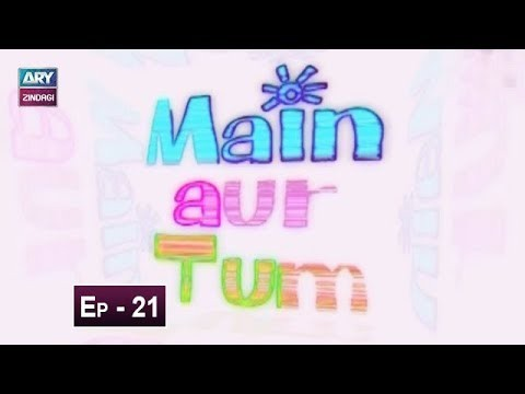 Mein Aur Tum Episode 21 – 27th May 2019