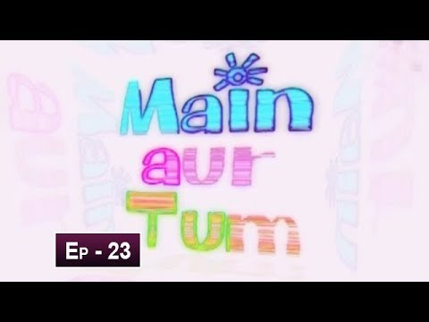 Mein Aur Tum Episode 23 – 29th May 2019