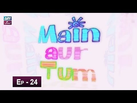 Mein Aur Tum Episode 24 – 30th May 2019